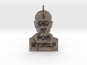 I DID IT FOR MYSELF - Breaking Bad Quote in Polished Bronzed Silver Steel