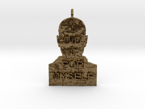 I DID IT FOR MYSELF - Breaking Bad Quote in Natural Bronze