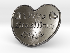 I Love Brazilian Girls in Polished Nickel Steel