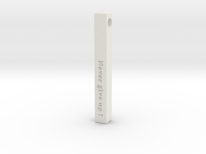 "Vertical Bar Pendant ""Never give up"" in White Natural Versatile Plastic"