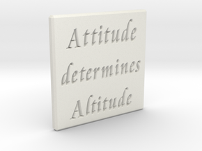 Attitude determines Altitude in White Natural Versatile Plastic
