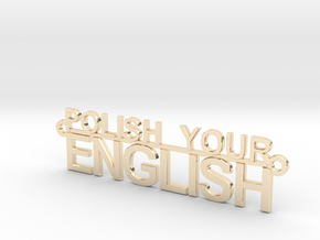 POLISH YOUR ENGLISH in 14k Gold Plated Brass