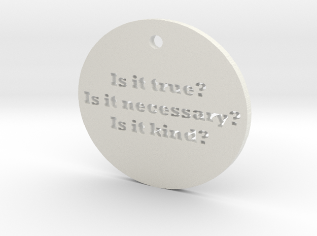 Is it true? Is it necessary? Is it kind? 3d printed