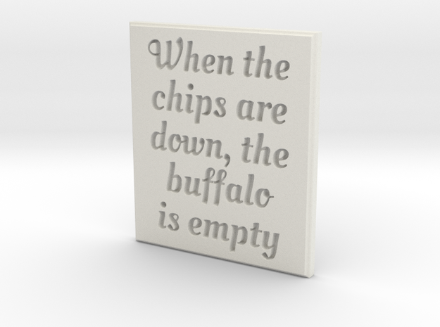 When the chips are down, the buffalo is empty. in White Natural Versatile Plastic