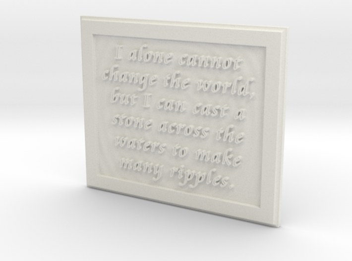 I alone cannot change the world 3d printed