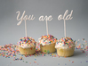 You Are Old Cake Topper Set 3d printed