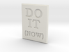 DO IT (NOW) 3d printed