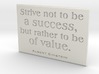 Strive not to be a success 3d printed