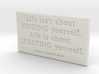 Life isn't about finding yourself 3d printed