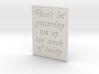 Don't let yesterday take up too much of today 3d printed