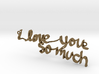 """""""i love you so much"""" Pendant 3d printed"""